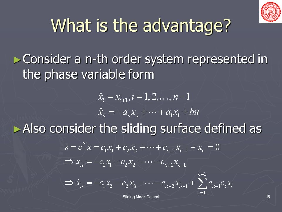 What is the advantage Consider a n-th order system represented in the phase variable form. Also consider the sliding surface defined as.