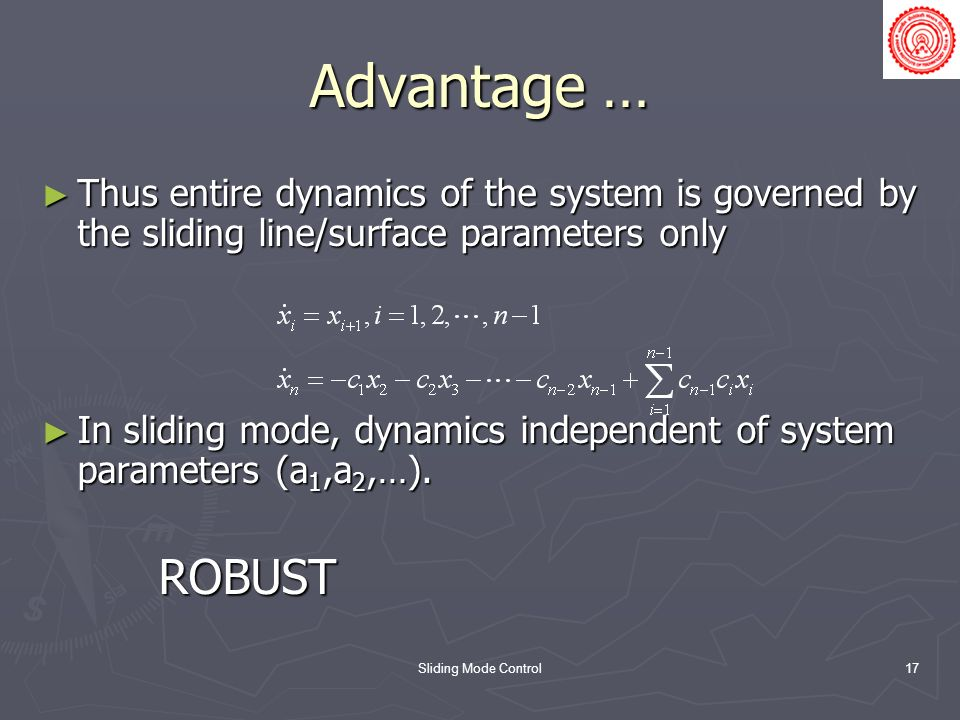 Advantage … Thus entire dynamics of the system is governed by the sliding line/surface parameters only.