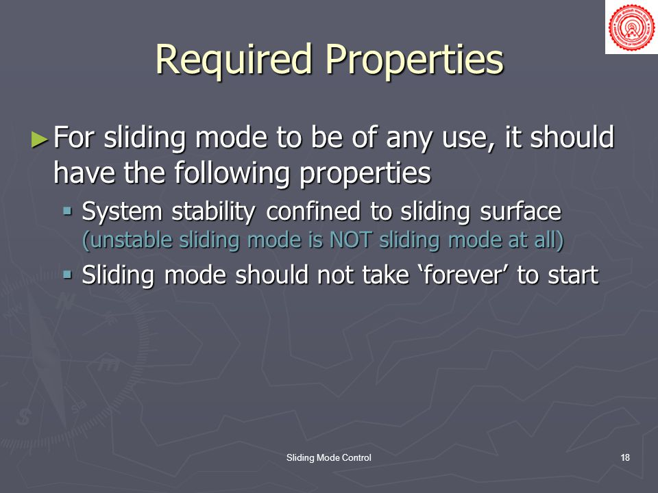 Required Properties For sliding mode to be of any use, it should have the following properties.