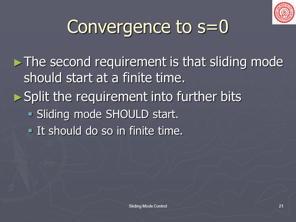 Convergence to s=0 The second requirement is that sliding mode should start at a finite time. Split the requirement into further bits.