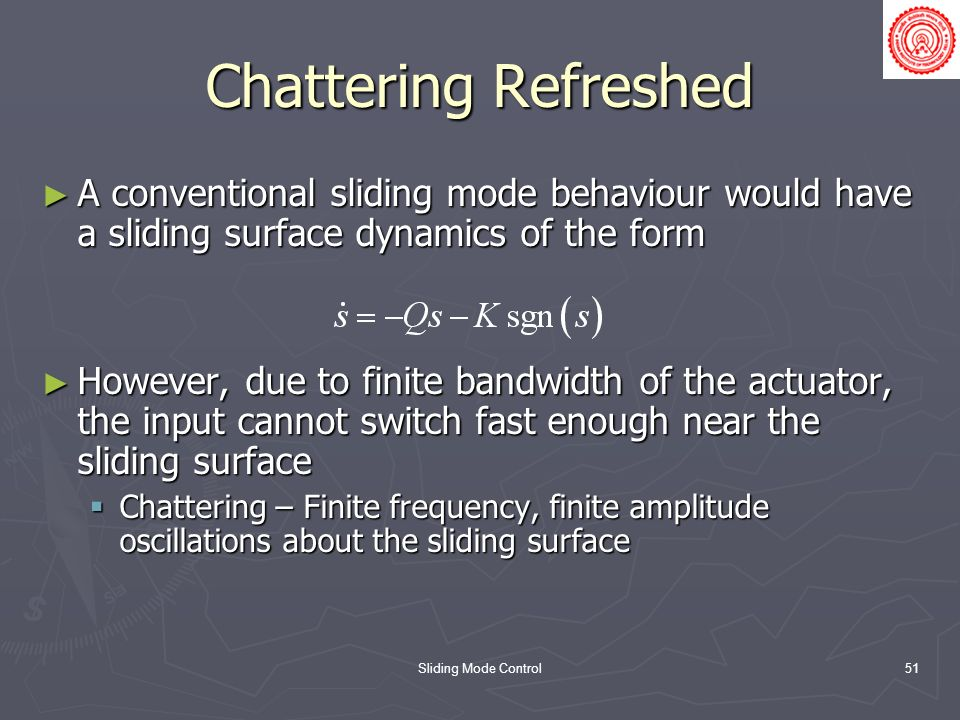 Chattering Refreshed A conventional sliding mode behaviour would have a sliding surface dynamics of the form.