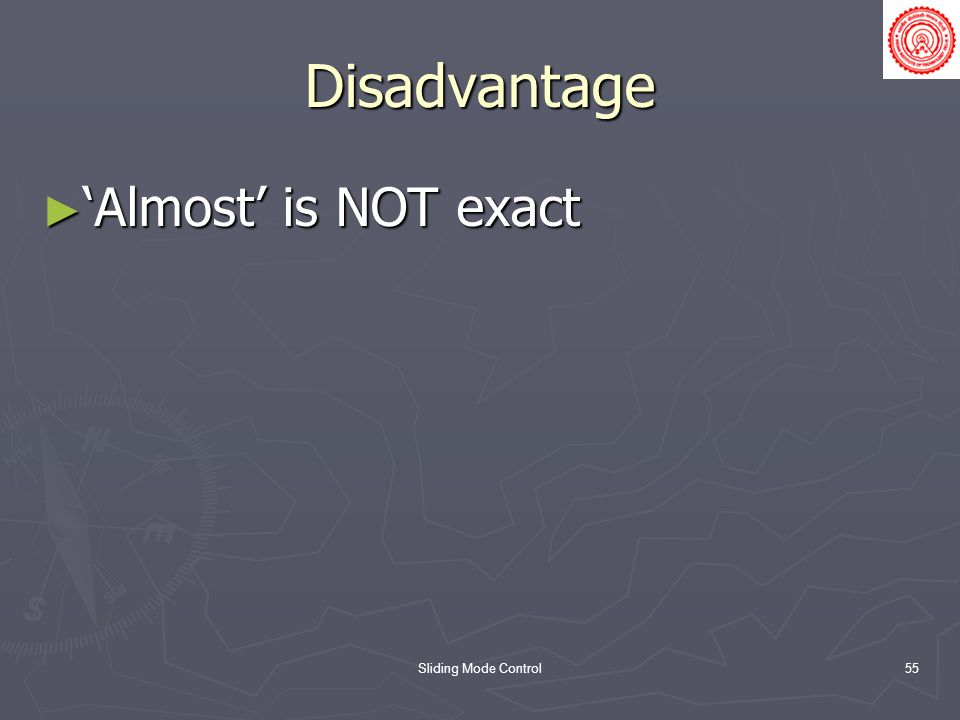 Disadvantage 'Almost' is NOT exact Sliding Mode Control