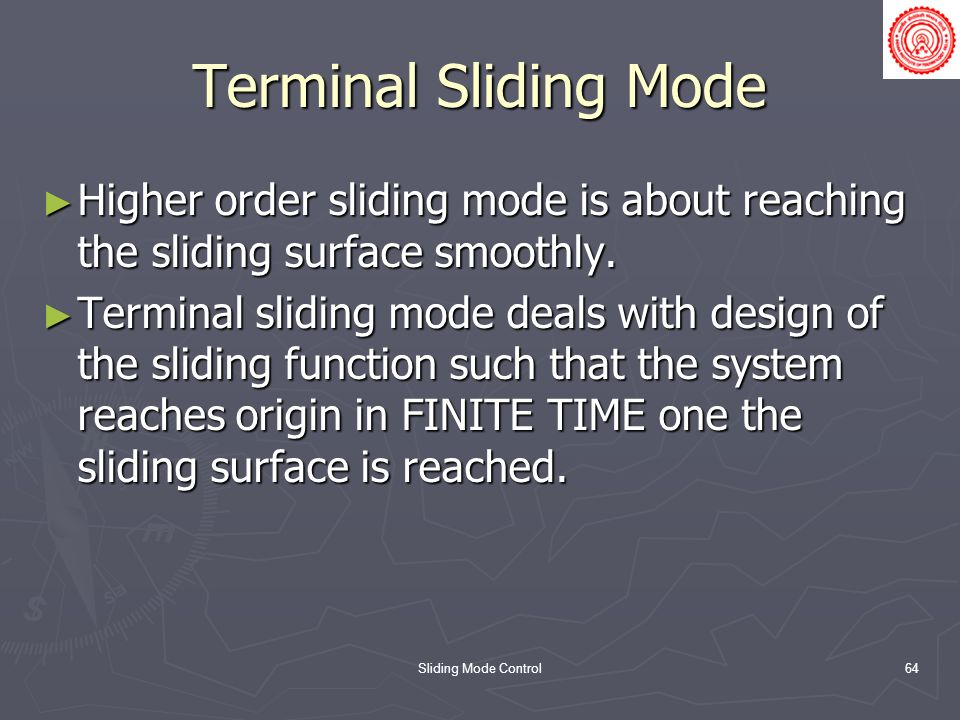 Terminal Sliding Mode Higher order sliding mode is about reaching the sliding surface smoothly.