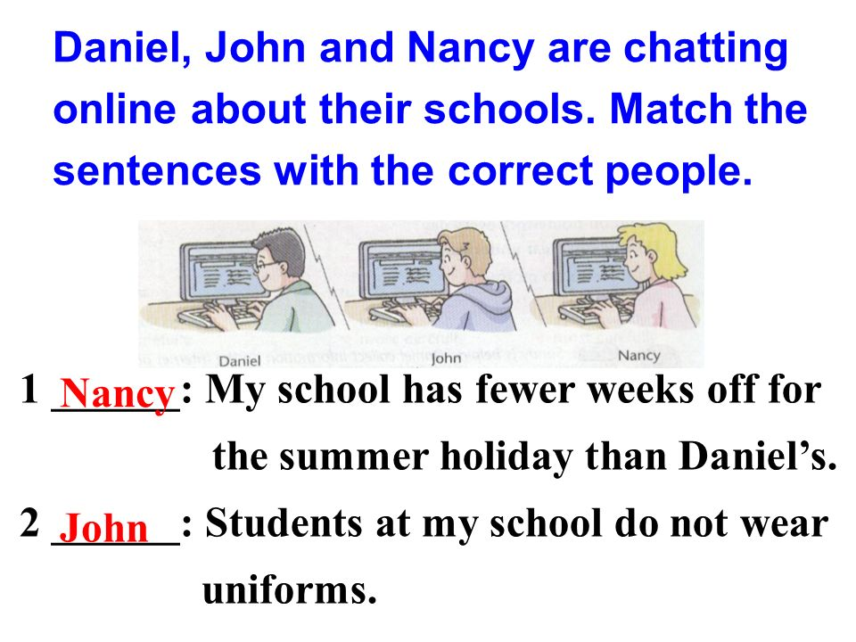 Daniel, John and Nancy are chatting online about their schools