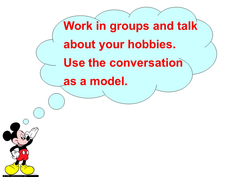 Work in groups and talk about your hobbies. Use the conversation as a model.