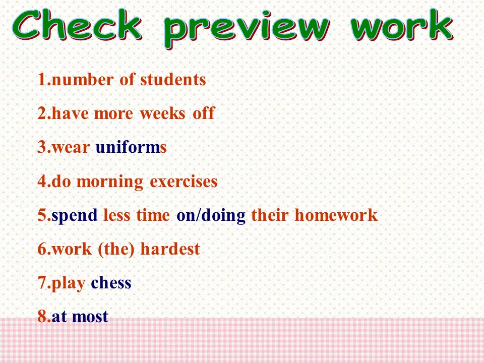 Check preview work 1.number of students. 2.have more weeks off. 3.wear uniforms. 4.do morning exercises.