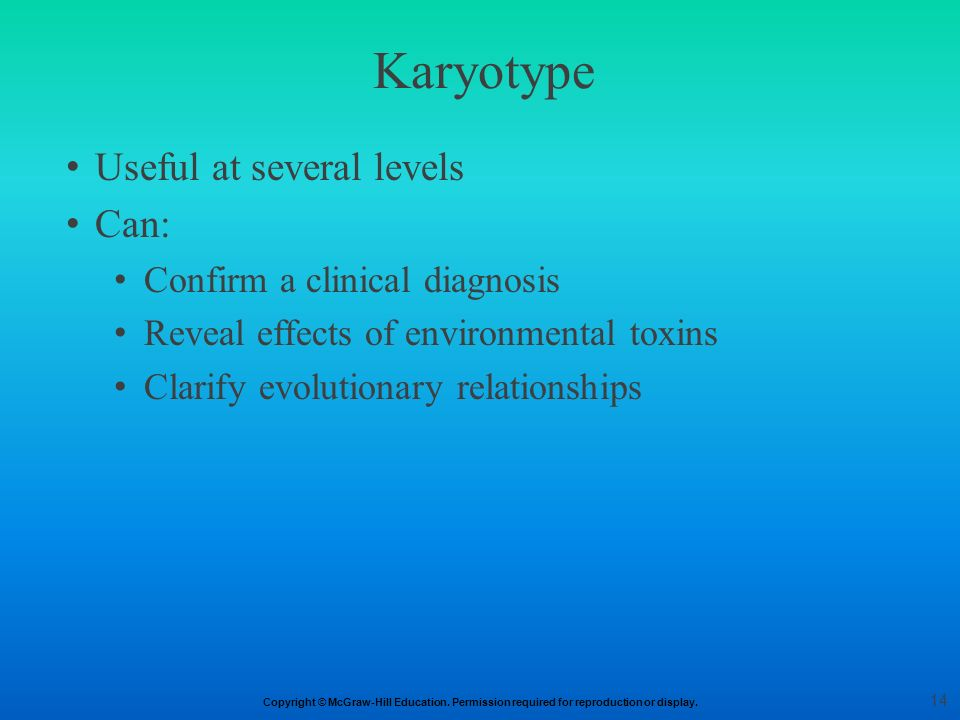 Karyotype Useful at several levels Can: Confirm a clinical diagnosis
