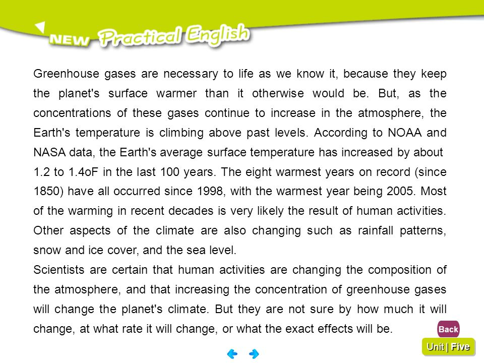Greenhouse gases are necessary to life as we know it, because they keep the planet s surface warmer than it otherwise would be. But, as the concentrations of these gases continue to increase in the atmosphere, the Earth s temperature is climbing above past levels. According to NOAA and NASA data, the Earth s average surface temperature has increased by about