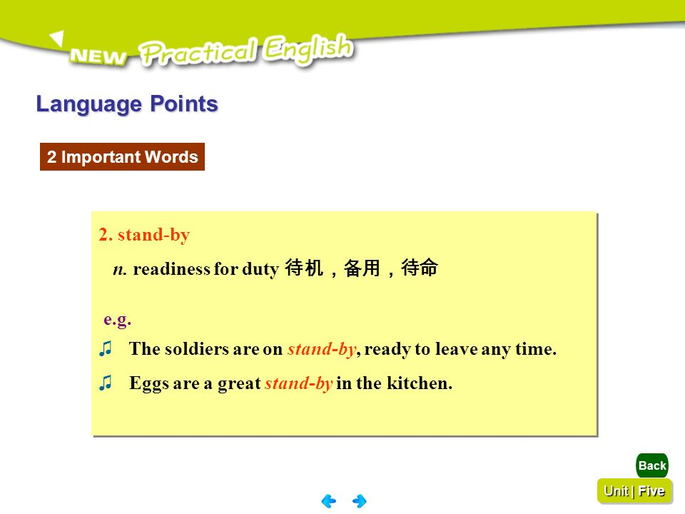 Language Points 2. stand-by n. readiness for duty 待机,备用,待命 e.g.