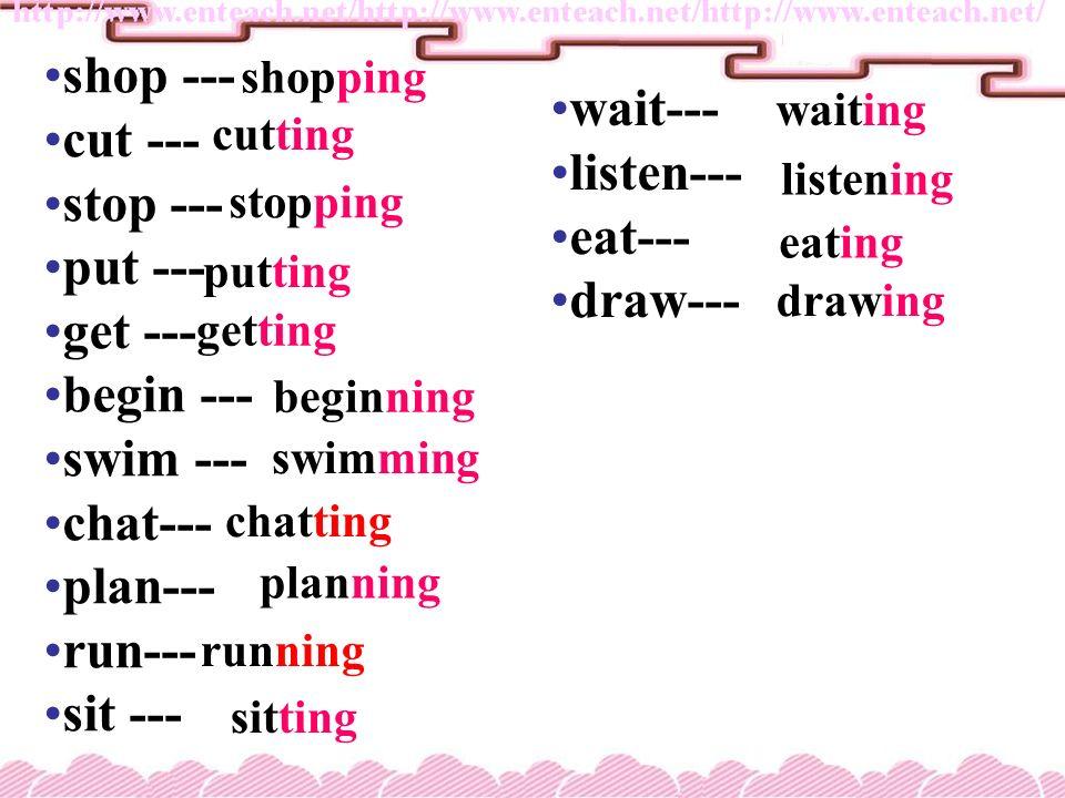 shop --- cut --- wait--- stop --- listen--- put --- eat--- get ---