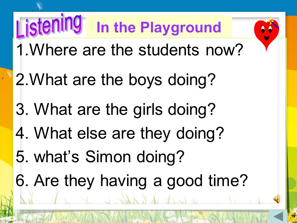 1.Where are the students now 2.What are the boys doing
