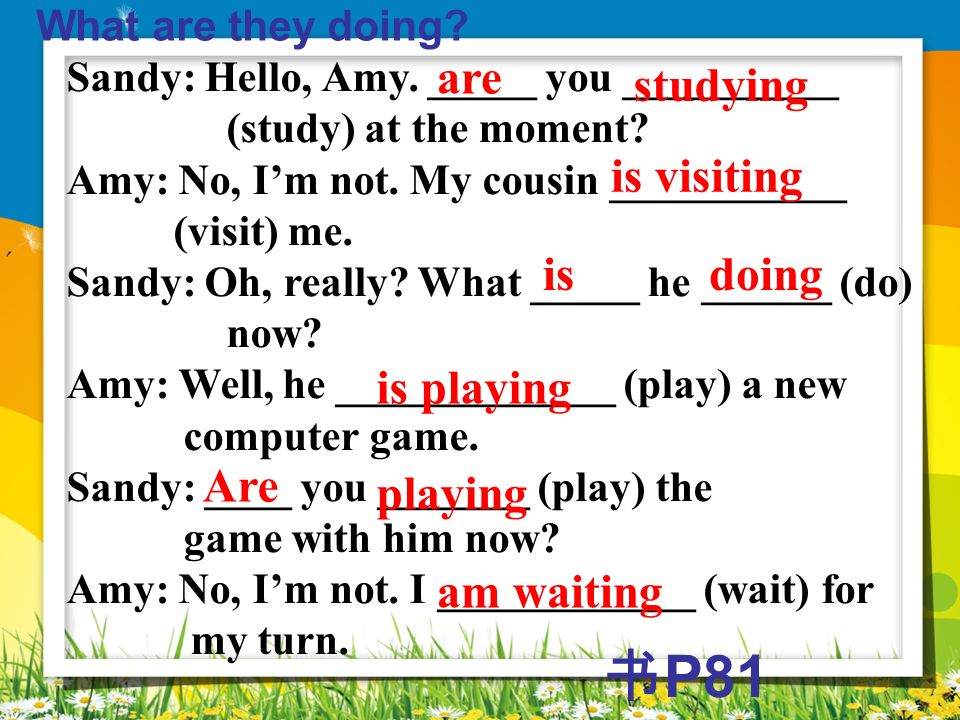 书P81 are studying is visiting is doing is playing Are playing