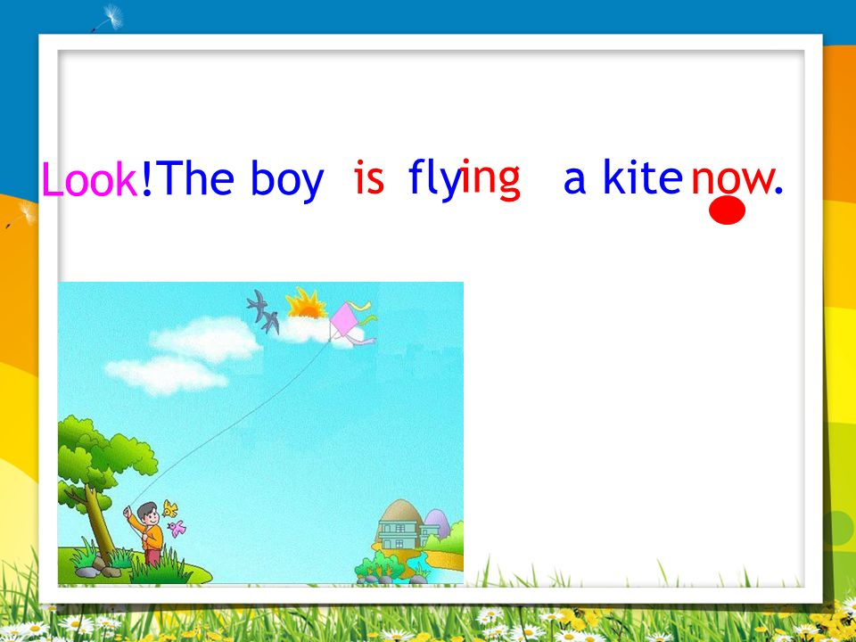 Look! The boy is fly a kite ing now.