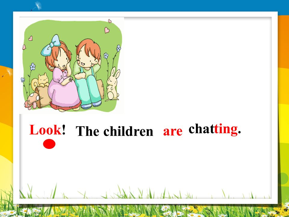 Look! chat ting. The children are