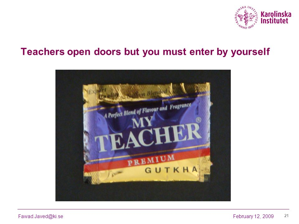 Teachers open doors but you must enter by yourself