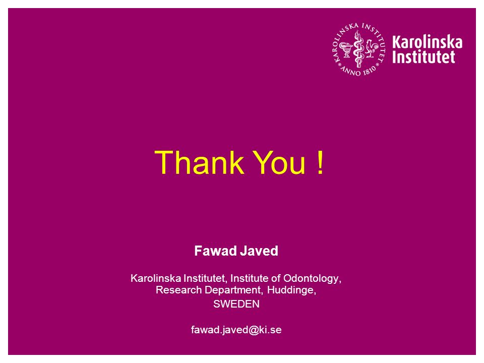 Thank You ! Fawad Javed. Karolinska Institutet, Institute of Odontology, Research Department, Huddinge,