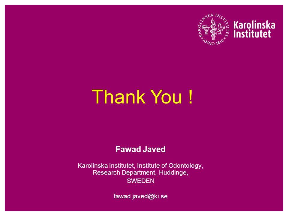 Thank You !Fawad Javed. Karolinska Institutet, Institute of Odontology, Research Department, Huddinge,
