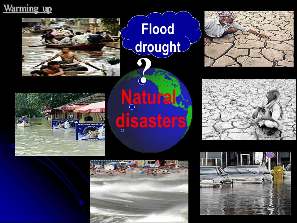Warming up Flood drought Natural disasters