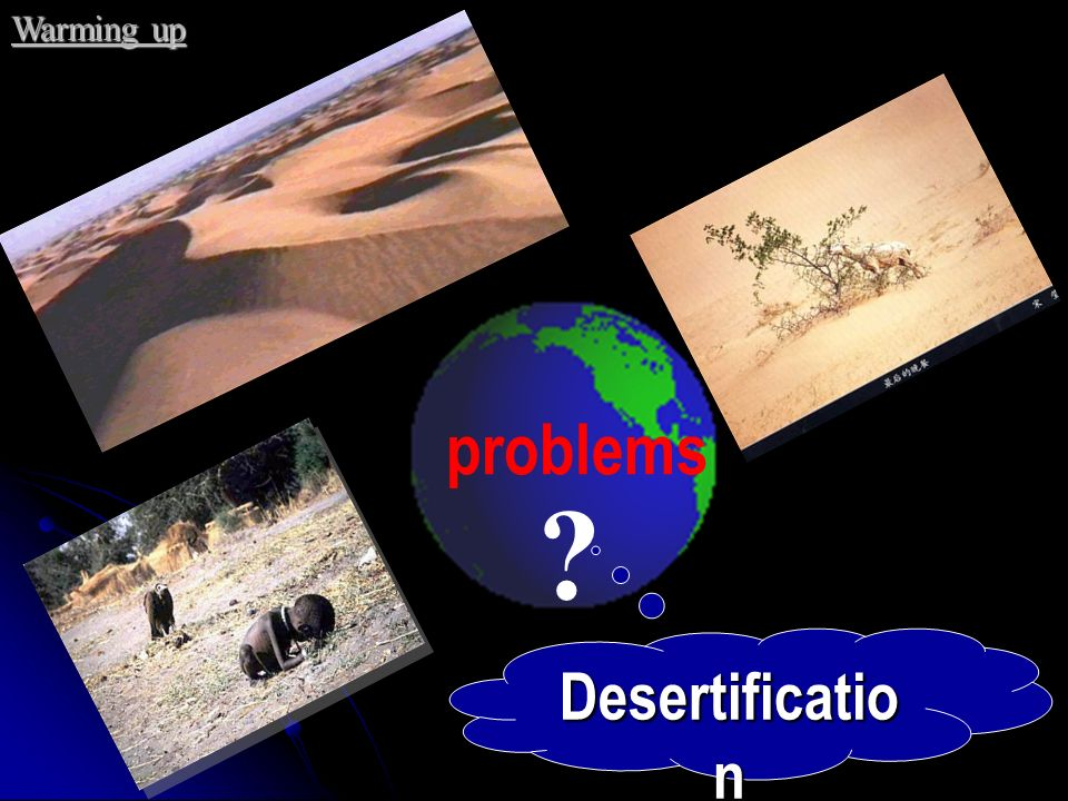 Warming up problems Desertification