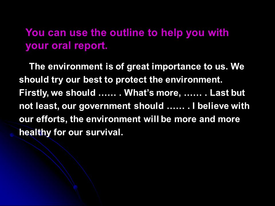 You can use the outline to help you with your oral report.