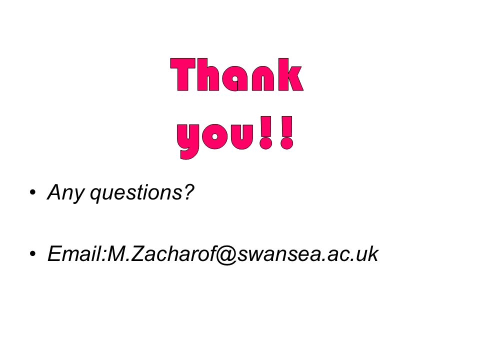 Thank you!! Any questions Email:M.Zacharof@swansea.ac.uk
