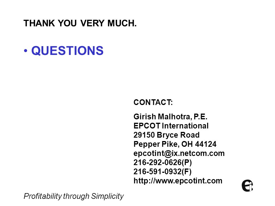 QUESTIONS THANK YOU VERY MUCH. CONTACT: Girish Malhotra, P.E.