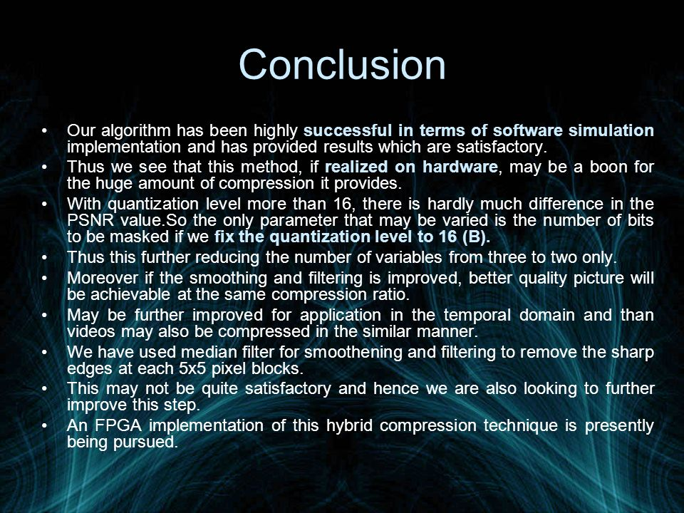 Conclusion Our algorithm has been highly successful in terms of software simulation implementation and has provided results which are satisfactory.