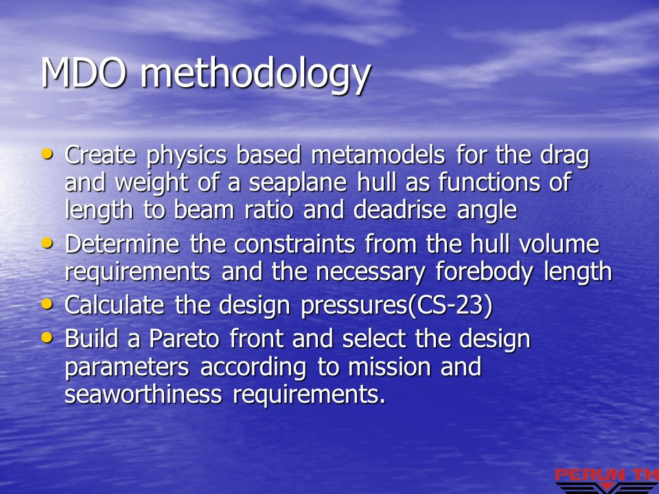 MDO methodologyCreate physics based metamodels for the drag and weight of a seaplane hull as functions of length to beam ratio and deadrise angle.