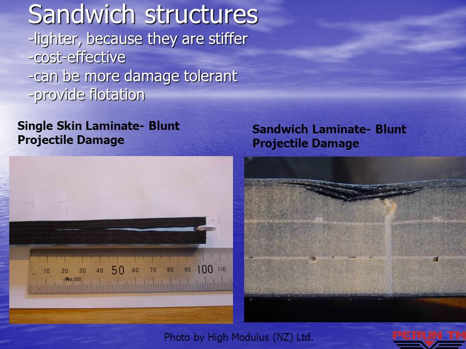 Sandwich structures -lighter, because they are stiffer -cost-effective -can be more damage tolerant -provide flotation
