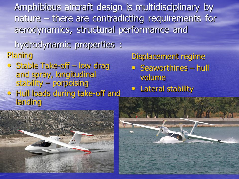 Amphibious aircraft design is multidisciplinary by nature – there are contradicting requirements for aerodynamics, structural performance and hydrodynamic properties :