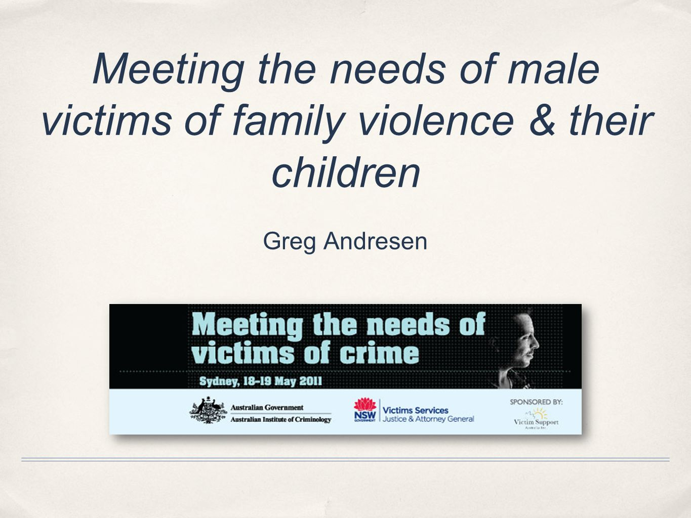 Meeting the needs of male victims of family violence & their children Greg Andresen