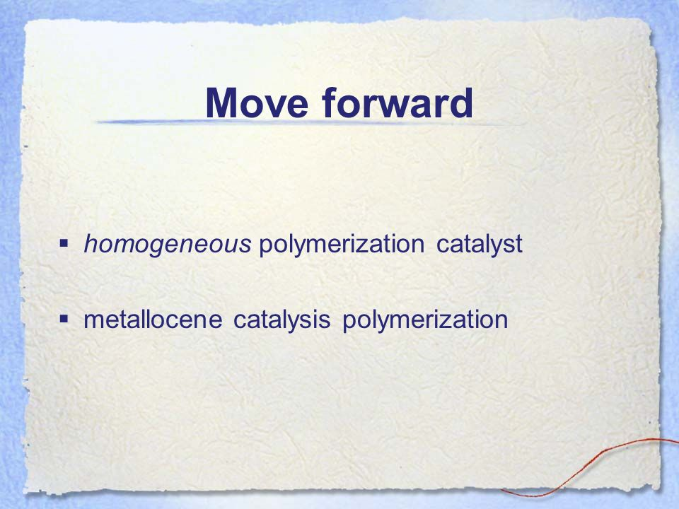 Move forward homogeneous polymerization catalyst