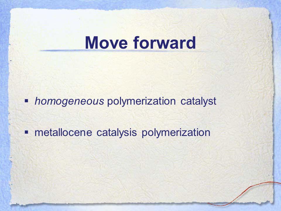 Move forward homogeneous polymerization catalyst