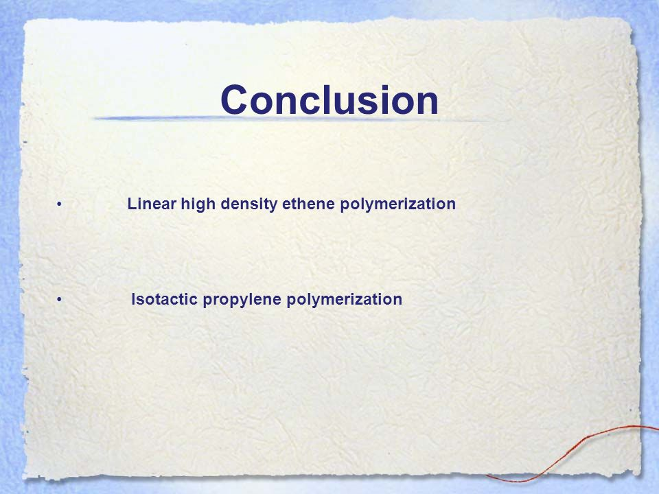 Conclusion Linear high density ethene polymerization
