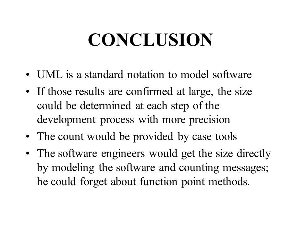 CONCLUSION UML is a standard notation to model software