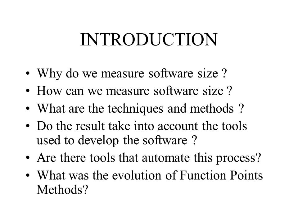 INTRODUCTION Why do we measure software size