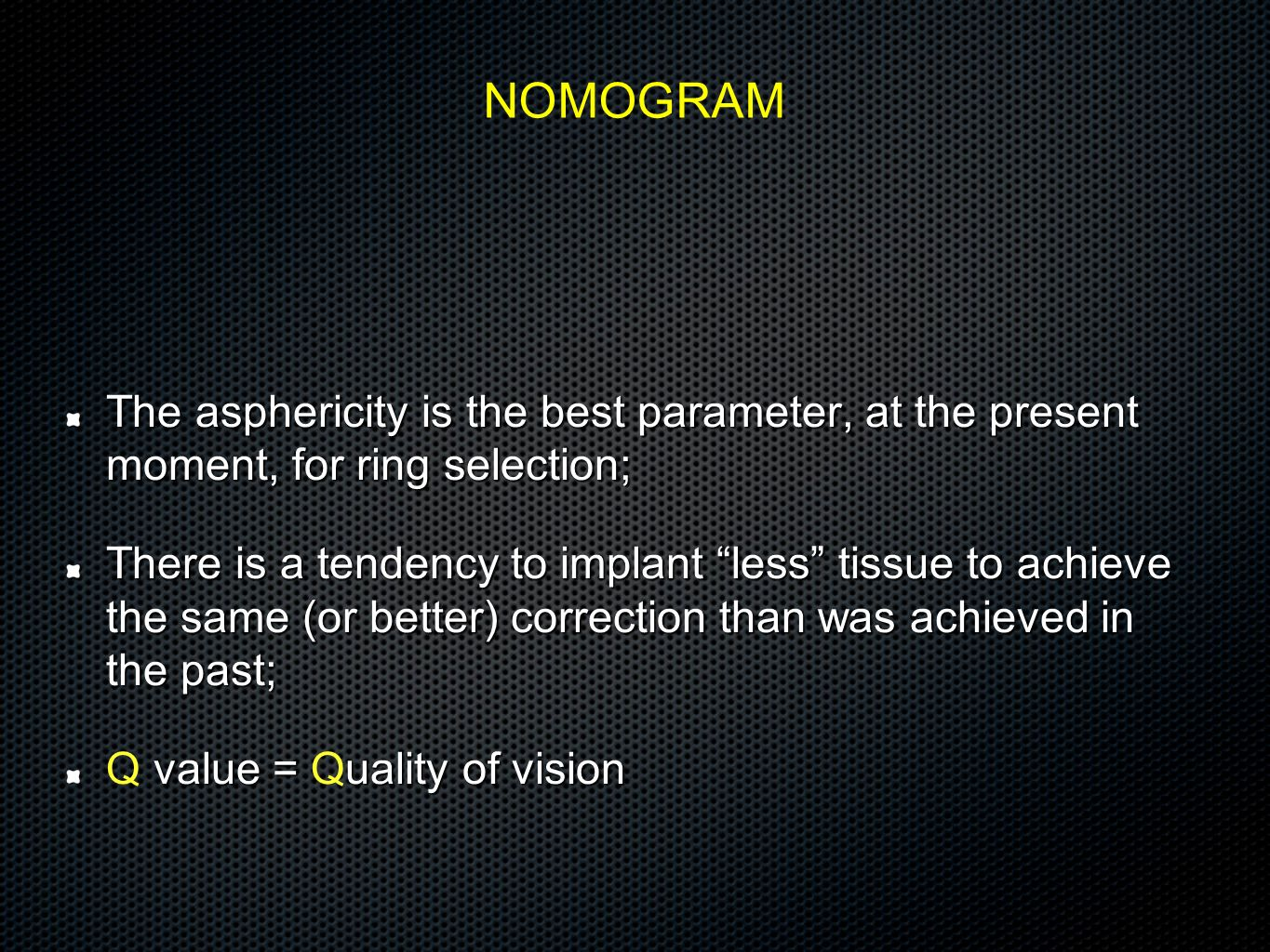 NOMOGRAM The asphericity is the best parameter, at the present moment, for ring selection;