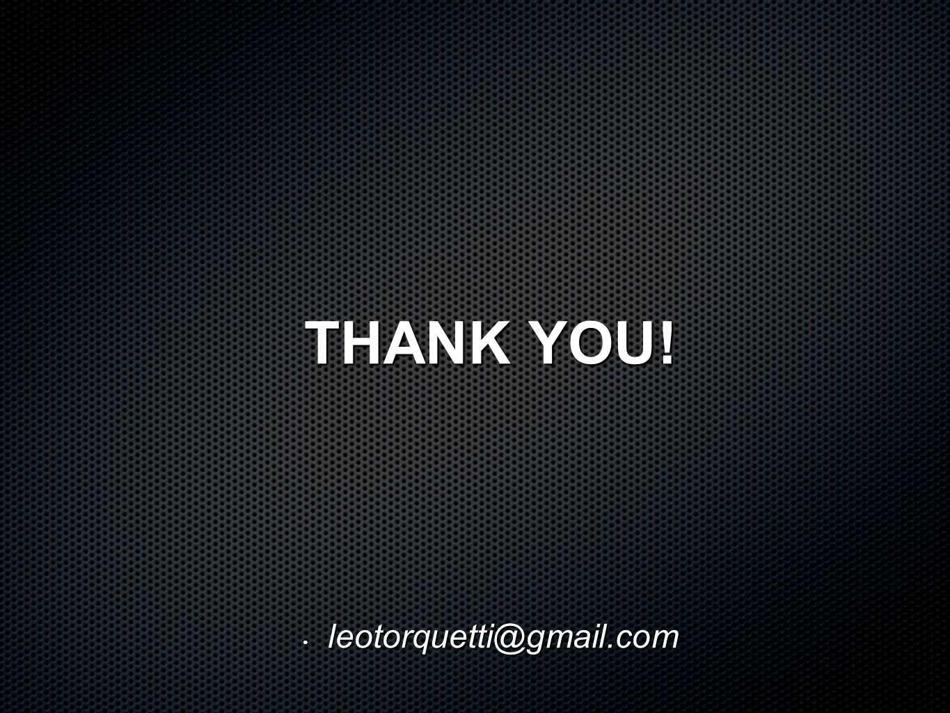 THANK YOU! leotorquetti@gmail.com