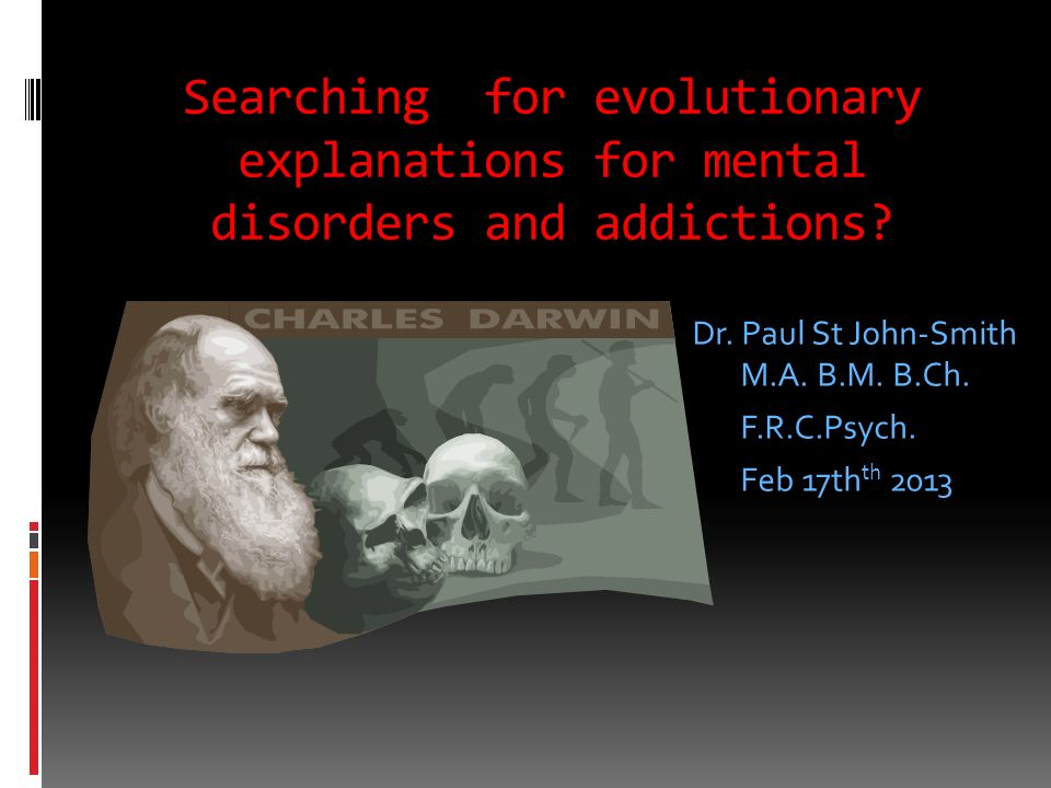 Searching for evolutionary explanations for mental disorders and addictions