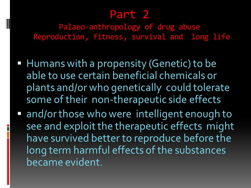 Part 2 Palaeo-anthropology of drug abuse Reproduction, fitness, survival and long life