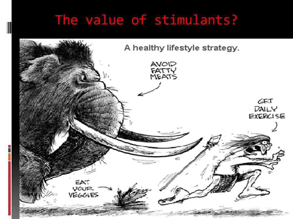 The value of stimulants