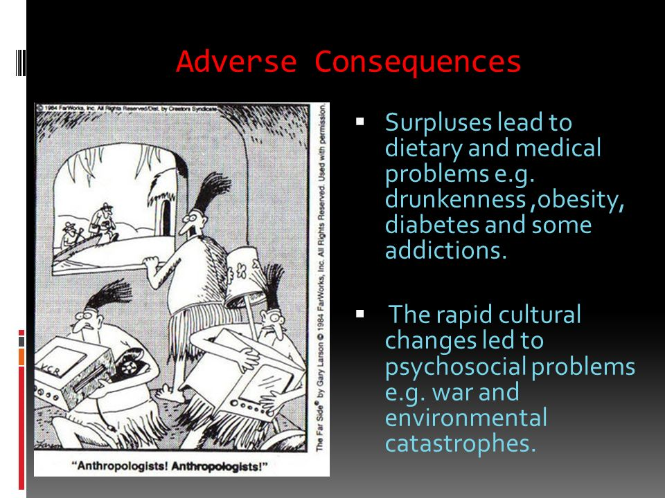 Adverse Consequences Surpluses lead to dietary and medical problems e.g. drunkenness ,obesity, diabetes and some addictions.