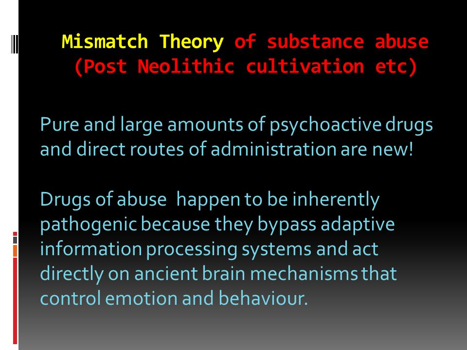 Mismatch Theory of substance abuse (Post Neolithic cultivation etc)