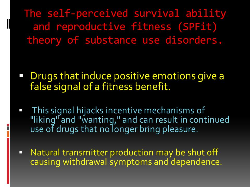 The self-perceived survival ability and reproductive fitness (SPFit) theory of substance use disorders.