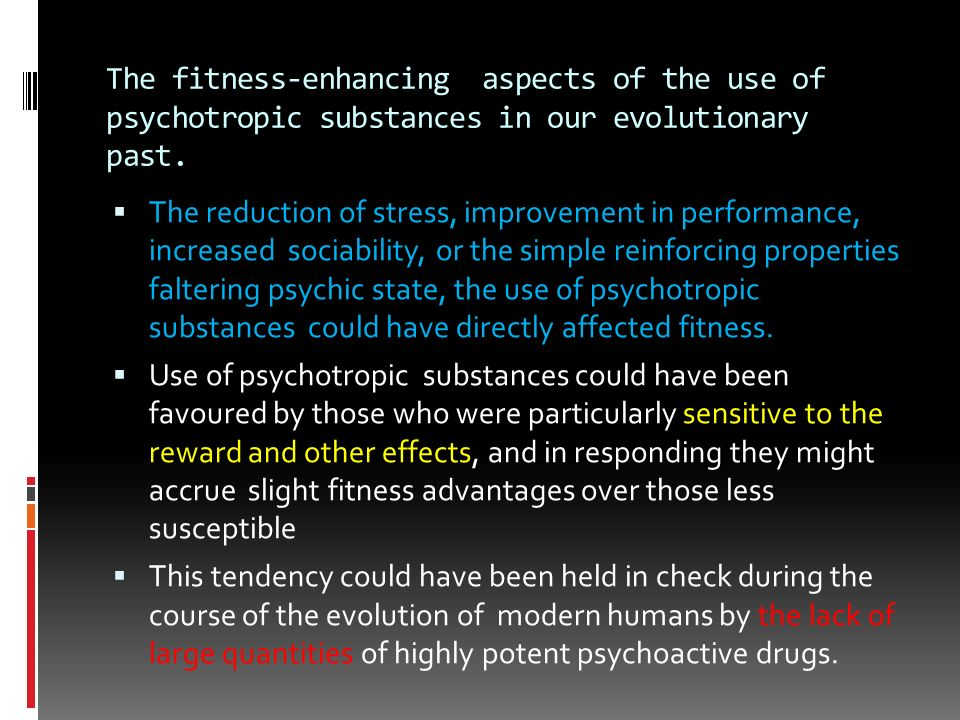 The fitness-enhancing aspects of the use of psychotropic substances in our evolutionary past.