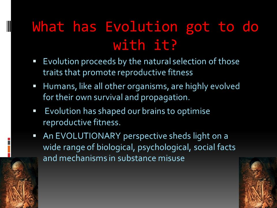 What has Evolution got to do with it