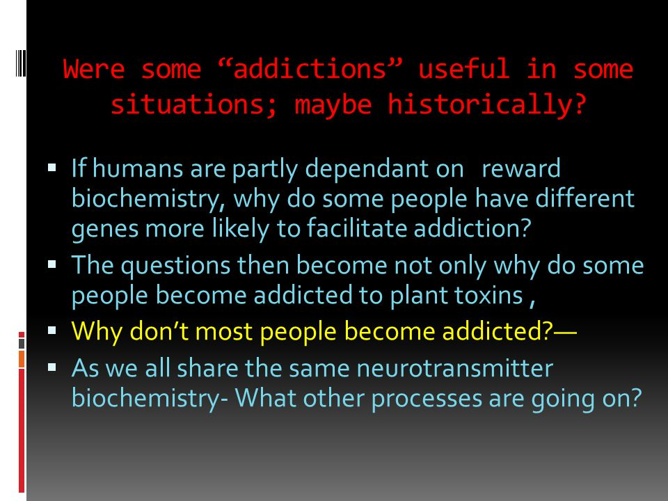 Were some addictions useful in some situations; maybe historically