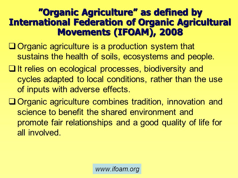 Organic Agriculture as defined by International Federation of Organic Agricultural Movements (IFOAM), 2008