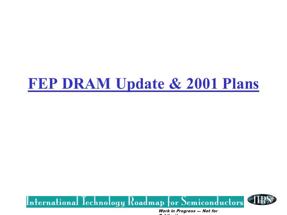 FEP DRAM Update & 2001 Plans