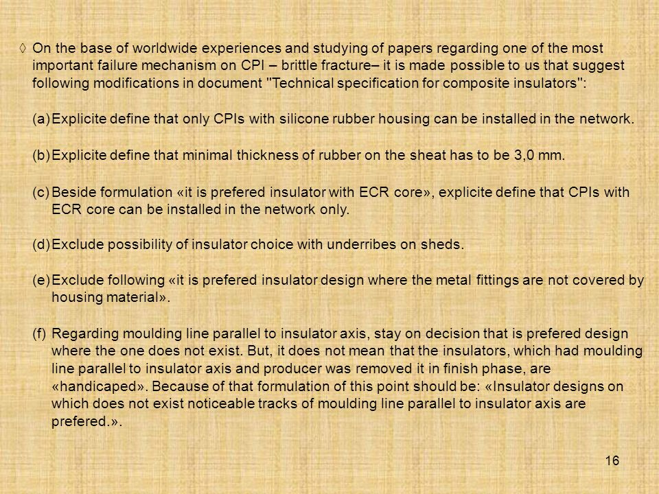  On the base of worldwide experiences and studying of papers regarding one of the most important failure mechanism on CPI – brittle fracture– it is made possible to us that suggest following modifications in document Technical specification for composite insulators :